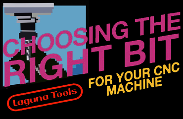 Choosing the right CNC bit for your CNC machine, presented by Laguna Tools, manufacturer and distributor of world class CNC machines
